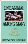 One Animal Among Many Gaia, Goats and Garlic
