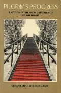 Pilgrims Progress a Study of the Short Stories of Hugh Hood A Study of the Short Stories of ...