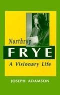 Northrop Frye A Visionary Life