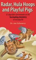 Radar, Hula Hoops, and Playful Pigs 62 Digestible Commentaries on the Fascinating Chemistry ...