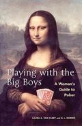 Playing With the Big Boys A Woman's Guide to Poker