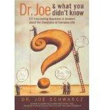 Dr. Joe & What You Didn't Know: 99 Fascinating Questions About the Chemistry of Everyday Lif...