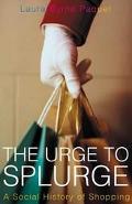 Urge to Splurge A Social History of Shopping