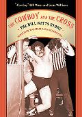 Cowboy And the Cross The Bill Watts Story Rebellion, Wrestling And Redemption