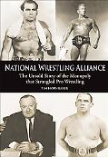 National Wrestling Alliance The Untold Story of the Monopoly That Strangled Pro Wrestling