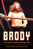 Brody The Triumph and Tragedy of Wrestling's Rebel