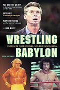 Wrestling Babylon Piledriving Tales of Drugs, Sex, Death, and Scandal