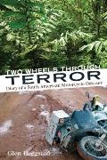 Two Wheels Through Terror : Diary of a South American Motorcycle Odyssey