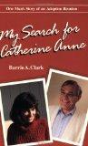 My Search for Catherine Anne: One Man's Story of an Adoption Reunion