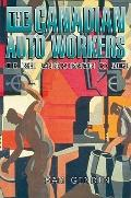Canadian Auto Workers : The Birth and Transformation of a Union