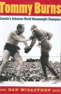 Tommy Burns : Canada's Unknown World Heavyweight Champion