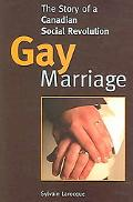 Gay Marriage The Story of a Canadian Social Revolution