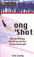 Long Shot: The Team from Winnipeg That Won the First-Ever Olympic Hockey Gold