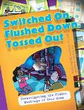 Switched On, Flushed Down, Tossed Out Investigating The Hidden Workings Of Your Home