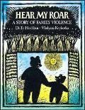 Hear My Roar A Story of Family Violence