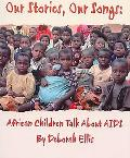 Our Stories, Our Songs African Children Talk About AIDS