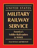 United States Military Railway Service America's Soldier-Railroaders in Wwii