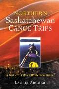 Northern Saskatchewan Canoe Trips A Guide to Fifteen Wilderness Rivers