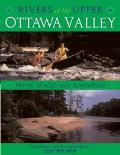 Rivers of the Upper Ottawa Valley Myth, Magic and Adventure
