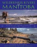 WILDERNESS RIVERS of MANITOBA JOURNEY BY CANOE THROUGH the LAND WHERE THE SPIRIT LIVES