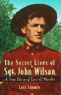 Secret Lives of Sgt. John Wilson A True Story of Love and Murder