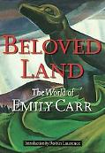 Beloved Land The World of Emily Carr