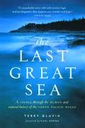 Last Great Sea A Voyage Through the Human and Natural History of the North Pacific Ocean