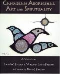 Canadian Aboriginal Art & Spirituality A Vital Link