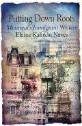 Putting Down Roots Montreal's Immigrant Writers