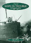 SHIPS IN TROUBLE: The Great Lakes, 1850-1930 (Looking Back)