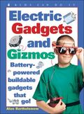 Electric Gadgets and Gizmos Battery-Powered Buildable Gadgets That Go!