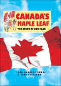 Canada's Maple Leaf The Story of Our Flag