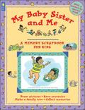 My Baby Sister and Me A Memory Scrapbook for Kids