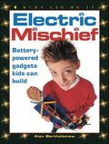 Electric Mischief Battery-Powered Gadgets Kids Can Build