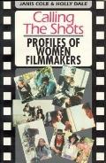 Calling the Shots Profiles of Women Filmmakers