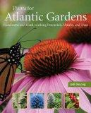 Plants for Atlantic Gardens: Handsome and Hard-working Perennials, Shurbs and Trees