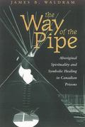 Way of the Pipes Aboriginal Spirituality and Symbolic Healing in Canadian Prisons