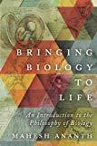 Bringing Biology to Life: An Introduction to the Philosophy of Biology