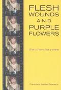 Flesh Wounds and Purple Flowers The Cha-Cha Years