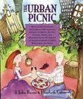 Urban Picnic Being an Idiosyncratic and Lyrically Recollected Account of Menus, Recipes, His...