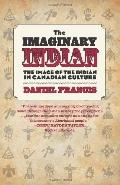Imaginary Indian : The Image of the Indian in Canadian Culture
