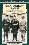 Great Military Leaders Charismatic Canadian Commanders