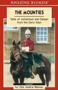 Mounties Tales of Adventure and Danger from the Early Days