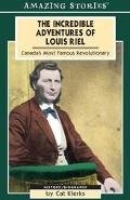 Incredible Adventures Of Louis Riel Canada's Most Famous Revolutionary