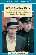 Edwin Alonzo Boyd The Life & Crimes of Canada's Master Bank Robber