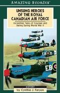 Unsung Heroes of the Royal Canadian Air Force Incredible Tales of Courage and Daring During ...