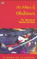 Politics of Obedience The Discourse of Voluntary Servitude