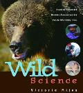 Wild Science Amazing Encounters Between Animals And The People Who Study Them