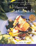 Flavours of Canada A Celebration of the Finest Regional Foods