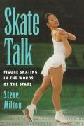 Skate Talk Figure Skating in the Words of the Stars